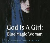 Blue Magic Woman: God is a Girl